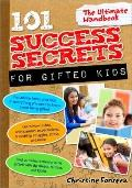 101 Success Secrets for Gifted Kids : The Ultimate Handbook
