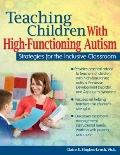 Teaching Children with High-Functioning Autism : Strategies for the Inclusive Classroom