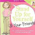 Stand up for Yourself and Your Friends: Dealing with Bullies and Bossiness and Finding a Bet...