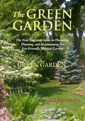 Green Garden : A New England Guide to Planning, Planting and Maintaining the Planet-Friendly...