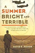Summer Bright and Terrible Winston Churchill, Lord Dowding, Radar, and the Impossible Triump...