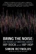 Bring the Noise : 20 Years of Writing about Hip Rock and Hip Hop