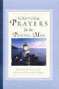 Scriptural Prayers for the Praying Man Transform Your Life Trhough Powerful Prayer