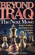 Beyond Iraq The Next Move  Ancient Prophecy and Modern Conspiracy Collide