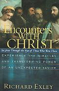 Encounters With Christ Experience The Miracles And Transforming Power Of An Unexpected Savior