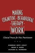 Making Cognitive-behavioral Therapy Work Clinical Process For New Practitioners