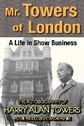 Mr. Towers of London : A Life in Show Business