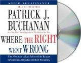 Where the Right Went Wrong: How Neoconservatives Subverted the Reagan Revolution and Hijacke...