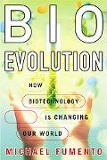 Bioevolution How Biotechnology Is Changing Our World
