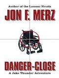 Danger--Close A Jake Thunder Novel