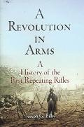 Revolution In Arms A History Of The First Repeating Rifles
