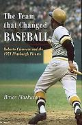 The Team That Changed Baseball: Roberte Clemente and the 1971 Pittsburgh Pirates