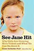 See Jane Hit Why Girls Are Growing Up More Violent And What Can Be Done About It