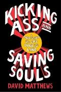 Kicking Ass and Saving Souls: A True Story of a Life Over the Line