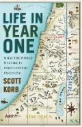 Life in Year One : What the World Was Like in First-Century Palestine
