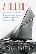 Full Cup : Sir Thomas Lipton's Extraordinary Life and His Quest for the America's Cup