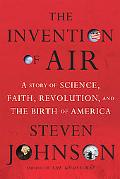 The Invention of Air: A Story of Science, Terror, and the Birth of America