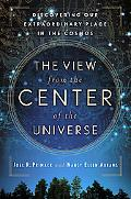 View from the Center of the Universe An Insider's Look at Our Extraordinary Place in the Cosmos