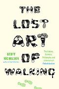 The Lost Art of Walking: The History, Science, Philosophy, and Literature of Pedestrianism