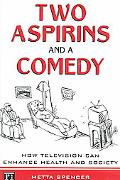Two Aspirins And a Comedy How Television Can Enhance Health And Society
