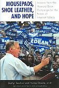 Mousepads, Shoe Leather, and Hope: Lessons from the Howard Dean Campaign for the Future of I...