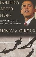 Politics After Hope: Obama and the Crisis of Youth, Race and Democracy (The Radical Imaginat...