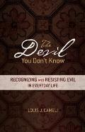 Devil You Don't Know : Recognizing and Resisting Evil in Everyday Life