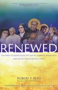 Renewed : Ten Ways to Rediscover the Saints, Embrace Your Gifts, and Revive Your Catholic Faith