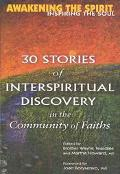 Awakening the Spirit, Inspiring the Soul 30 Stories of Interspiritual Discovery in the Commu...