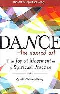 Dance--The Sacred Art: The Joy of Movement as Spiritual Practice (The Art of Spiritual Living)