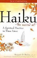 Haiku--The Sacred Art: A Spiritual Practice in Three Lines (The Art of Spiritual Living)
