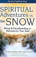 Spiritual Adventures in the Snow: Skiing & Snowboarding As Renewal for Your Soul (The Art of...
