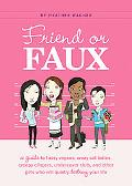 Friend or Faux: A Guide to Pity Junkies, Creepy Clingers, Shallow Scenesters and Other Girls...