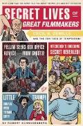 Secret Lives of Great Filmmakers: What Your Teachers Never Told You About the World's Greate...