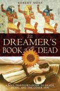 Dreamer's Book of the Dead A Soul Traveler's Guide to Death, Dying, And the Other Side