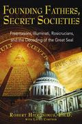 Founding Fathers, Secret Societies Freemasons, Illuminati, Rosicrucians, And the Decoding of...