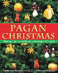 Pagan Christmas The Plants, Spirits, And Rituals at the Origins of Yuletide