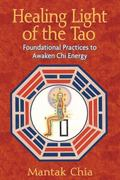 Healing Light of the Tao Foundational Practices to Awaken Chi Energy
