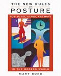 New Rules of Posture How to Sit, Stand, And Move in the Modern World