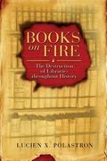 Books on Fire The Destruction of Libraries Throughout History