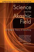 Science and the Akashic Field An Integral Theory of Everything