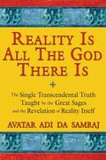 Reality Is All the God There Is: The Single Transcendental Truth Taught by the Great Sages a...