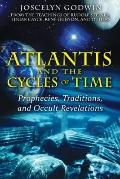Atlantis and the Cycles of Time : Prophecies, Traditions, and Occult Revelations