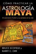Cmo practicar la astrologa maya: El calendario Tzolkin y su sendero en la vida (Spanish Edit...