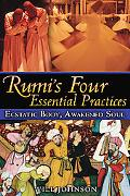 Rumis Four Essential Practices: Ecstatic Body, Awakened Soul