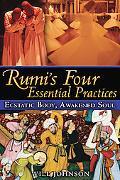 Rumis Four Essential Practices: Ecstatic Body, Awakened Soul