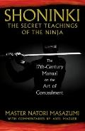 Shoninki: The Secret Teachings of the Ninja: The 17th-Century Manual on the Art of Concealment