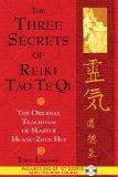 The Three Secrets of Reiki Tao Te Qi: The Original Teachings of Master Huang Zhen Hui (Book ...