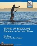 Stand Up Paddling: Flatwater to Surf and Rivers (Mountaineering Outdoor Experts) (Moes)