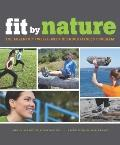 Fit by Nature : The AdventX Twelve-Week Outdoor Fitness Program